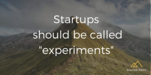 """Startups should be called """"experiments"""""""